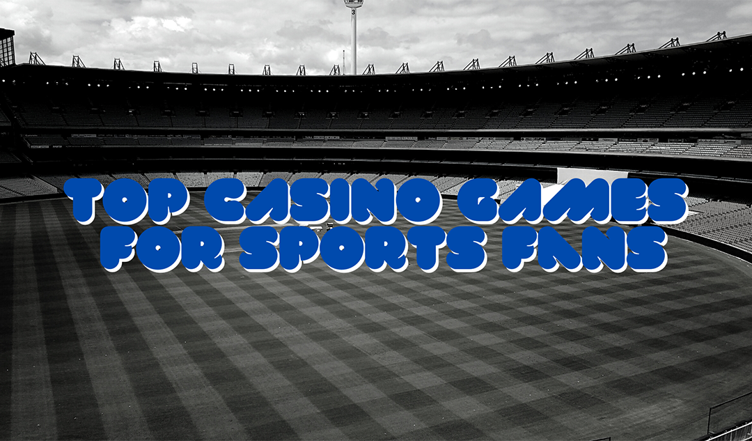 The Top Casino Games for Sports Fans